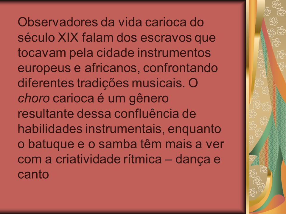 Samba-enredo - (1930) – Modalidade de samba que consiste em letra e música criadas a partir do resumo do tema escolhido como enredo de uma escola de samba.