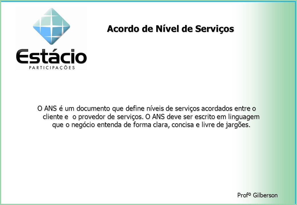 Acordo de Nível de Serviços O ANS é um documento que define níveis de serviços acordados entre o cliente e o provedor de serviços. O ANS deve ser escr