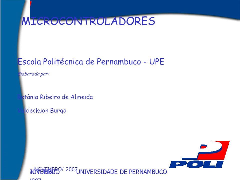 UNIVERSIDADE DE PERNAMBUCOOUTUBRO 2007 UNIVERSIDADE DE PERNAMBUCONOVEMBRO 2007 MICROCONTROLADORES NOVEMBRO/ 2007 Escola Politécnica de Pernambuco - UP
