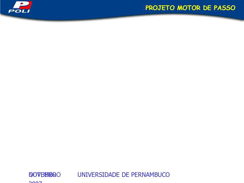 UNIVERSIDADE DE PERNAMBUCOOUTUBRO 2007 UNIVERSIDADE DE PERNAMBUCONOVEMBRO 2007 PROJETO MOTOR DE PASSO