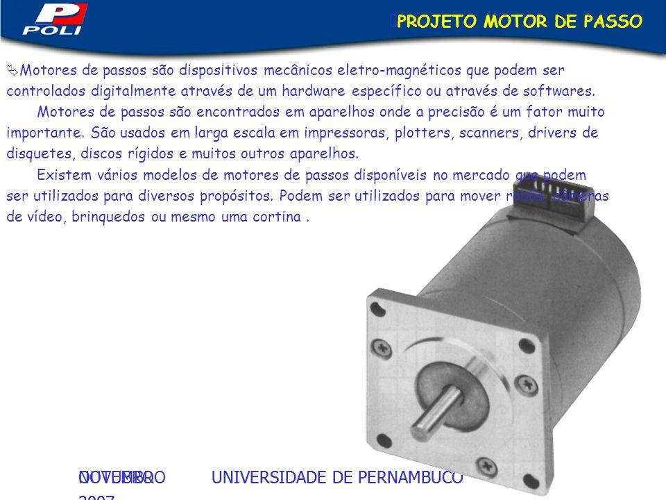 UNIVERSIDADE DE PERNAMBUCOOUTUBRO 2007 UNIVERSIDADE DE PERNAMBUCONOVEMBRO 2007 PROJETO MOTOR DE PASSO Motores de passos são dispositivos mecânicos ele