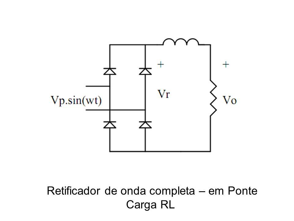 Retificador de onda completa – em Ponte Carga RL