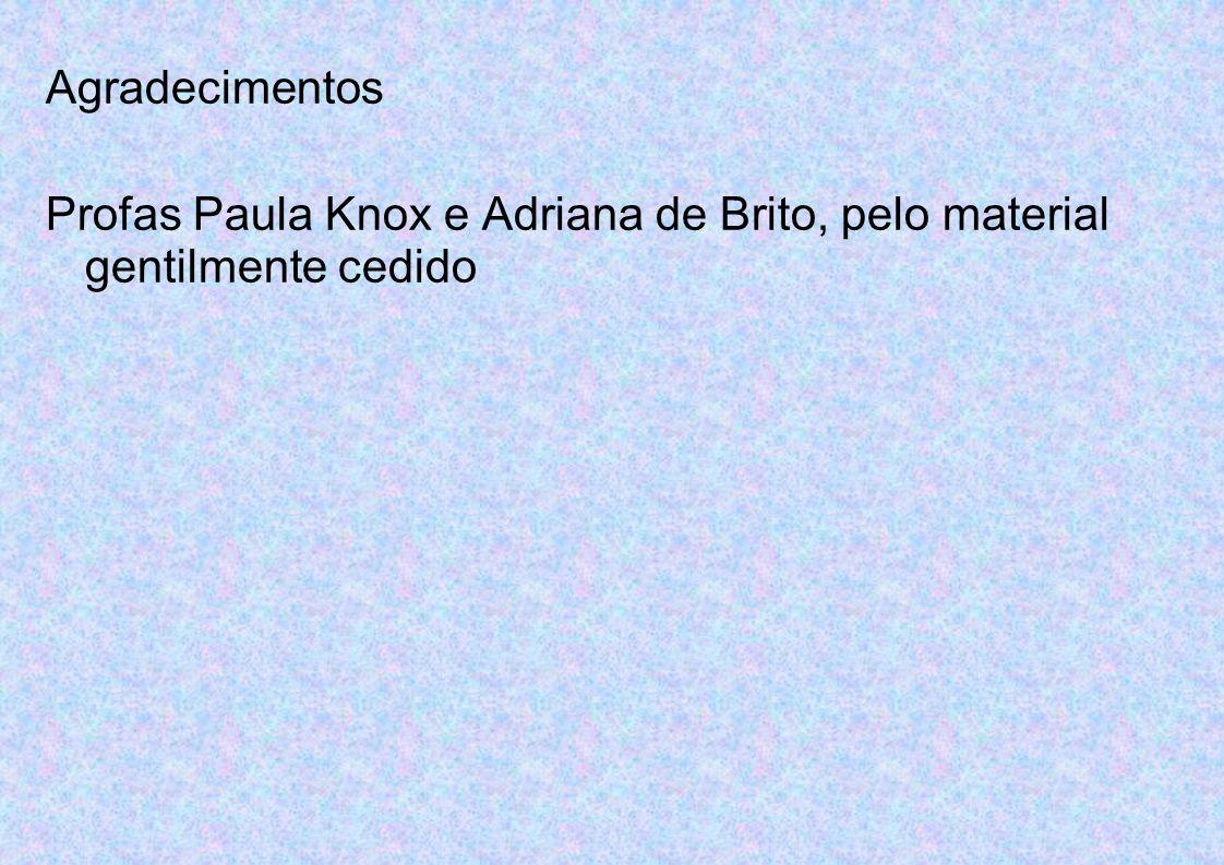 Agradecimentos Profas Paula Knox e Adriana de Brito, pelo material gentilmente cedido