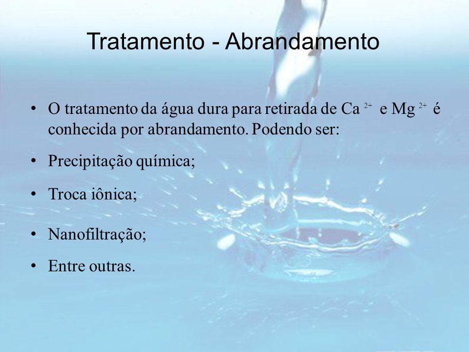 Tratamento - Abrandamento O tratamento da água dura para retirada de Ca 2+ e Mg 2+ é conhecida por abrandamento. Podendo ser: Precipitação química; Tr