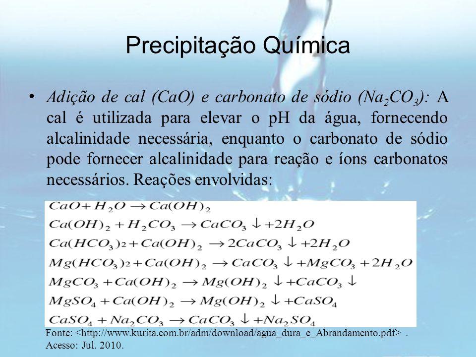 Precipitação Química Adição de cal (CaO) e carbonato de sódio (Na 2 CO 3 ): A cal é utilizada para elevar o pH da água, fornecendo alcalinidade necess