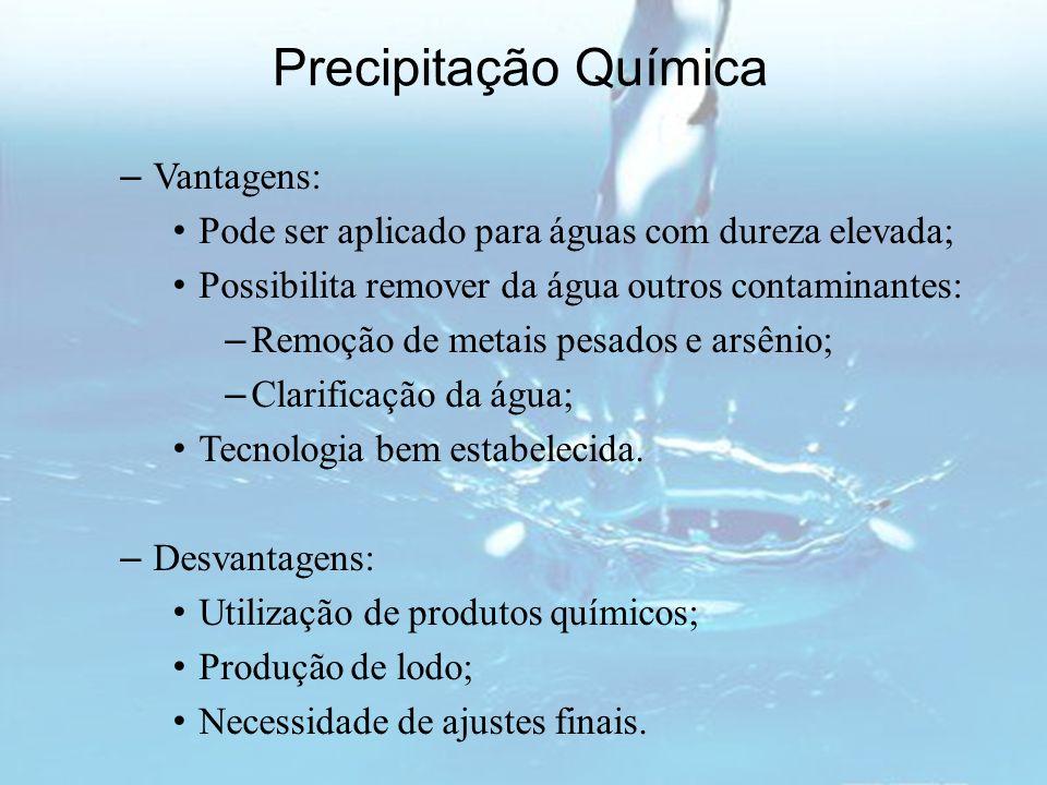 Precipitação Química – Vantagens: Pode ser aplicado para águas com dureza elevada; Possibilita remover da água outros contaminantes: – Remoção de meta