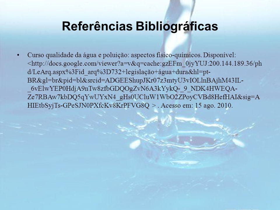 Referências Bibliográficas Curso qualidade da água e poluição: aspectos físico-químicos. Disponível:. Acesso em: 15 ago. 2010.