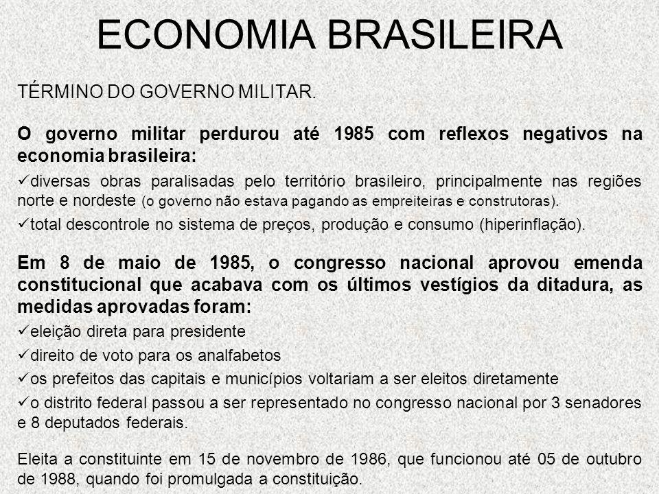 ECONOMIA BRASILEIRA TÉRMINO DO GOVERNO MILITAR. O governo militar perdurou até 1985 com reflexos negativos na economia brasileira: diversas obras para