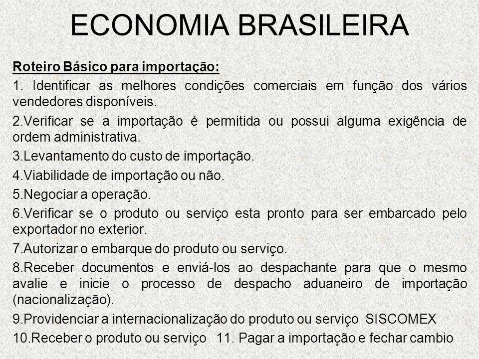 ECONOMIA BRASILEIRA Roteiro Básico para importação: 1. Identificar as melhores condições comerciais em função dos vários vendedores disponíveis. 2.Ver