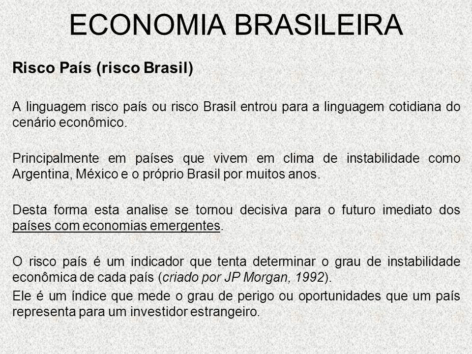ECONOMIA BRASILEIRA Risco País (risco Brasil) A linguagem risco país ou risco Brasil entrou para a linguagem cotidiana do cenário econômico. Principal