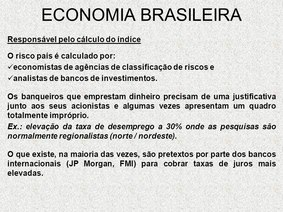 ECONOMIA BRASILEIRA Responsável pelo cálculo do índice O risco país é calculado por: economistas de agências de classificação de riscos e analistas de