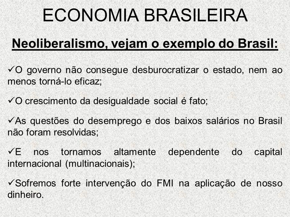 ECONOMIA BRASILEIRA Neoliberalismo, vejam o exemplo do Brasil: O governo não consegue desburocratizar o estado, nem ao menos torná-lo eficaz; O cresci