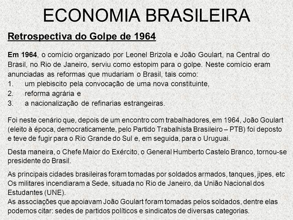 ECONOMIA BRASILEIRA Retrospectiva do Golpe de 1964 Em 1964, o comício organizado por Leonel Brizola e João Goulart, na Central do Brasil, no Rio de Ja