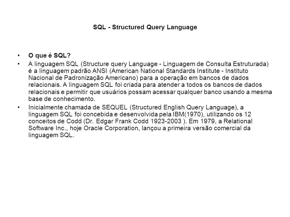 SQL - Structured Query Language O que é SQL? A linguagem SQL (Structure query Language - Linguagem de Consulta Estruturada) é a linguagem padrão ANSI