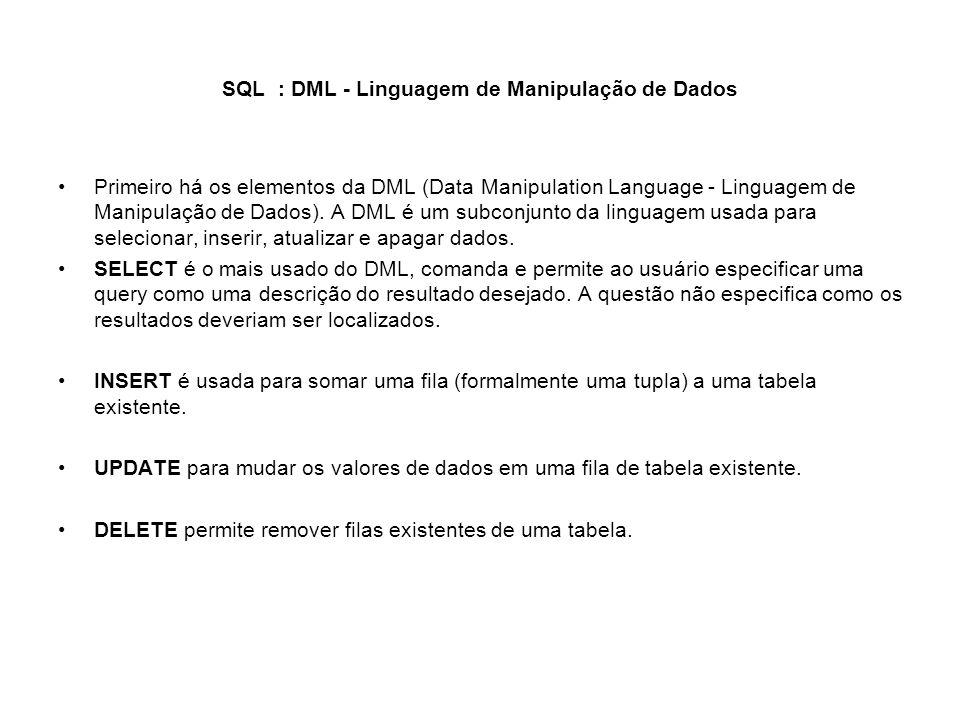 SQL : DML - Linguagem de Manipulação de Dados Primeiro há os elementos da DML (Data Manipulation Language - Linguagem de Manipulação de Dados). A DML