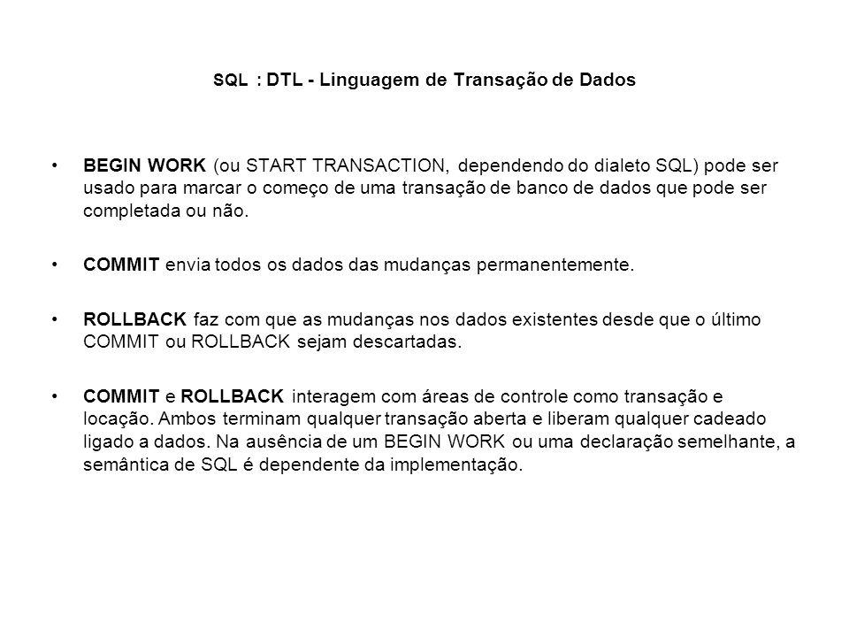 SQL : DTL - Linguagem de Transação de Dados BEGIN WORK (ou START TRANSACTION, dependendo do dialeto SQL) pode ser usado para marcar o começo de uma tr