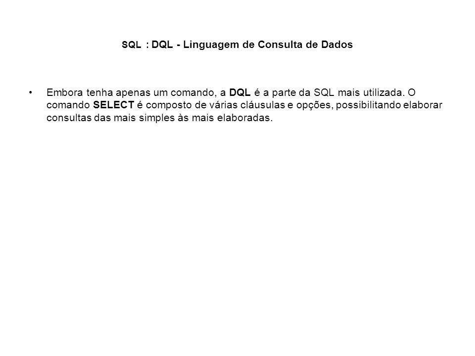 SQL : DQL - Linguagem de Consulta de Dados Embora tenha apenas um comando, a DQL é a parte da SQL mais utilizada. O comando SELECT é composto de vária