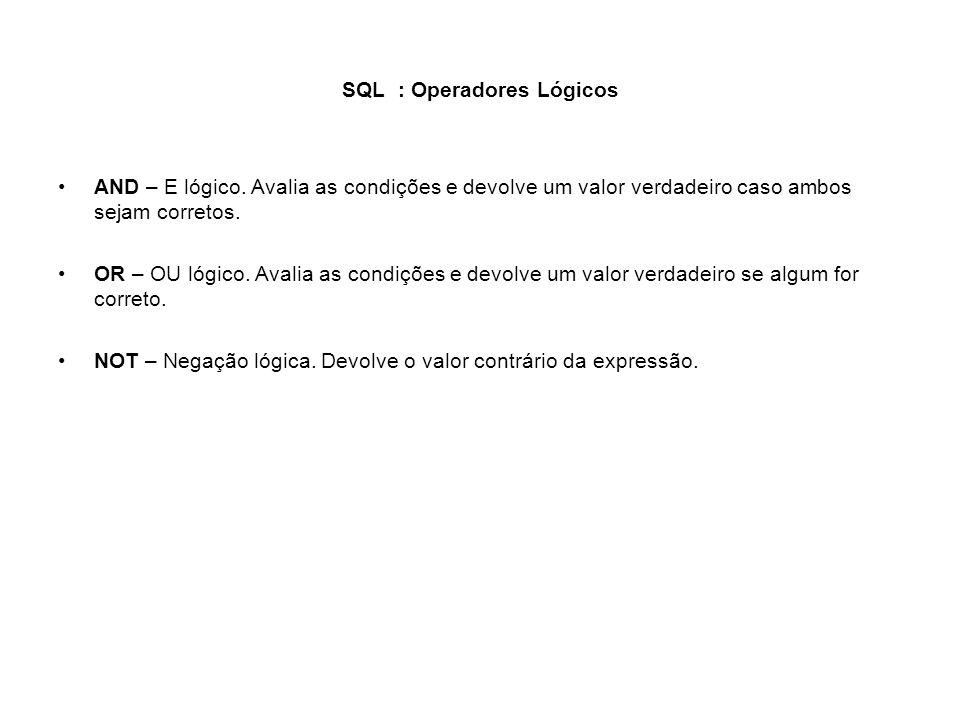 SQL : Operadores Lógicos AND – E lógico. Avalia as condições e devolve um valor verdadeiro caso ambos sejam corretos. OR – OU lógico. Avalia as condiç