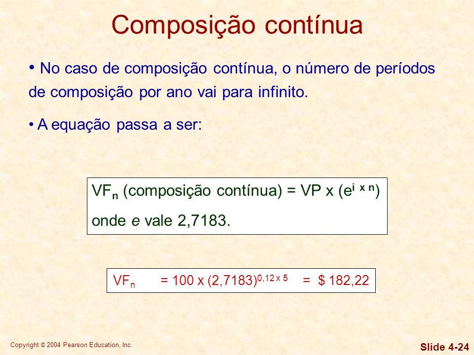 Copyright © 2004 Pearson Education, Inc. Slide 4-23 Composição contínua No caso de composição contínua, o número de períodos de composição por ano vai