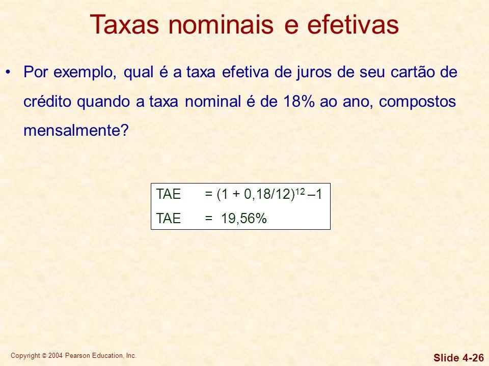 Copyright © 2004 Pearson Education, Inc. Slide 4-25 Taxas nominais e efetivas A taxa nominal de juros é a taxa anual contratada ou declarada cobrada p