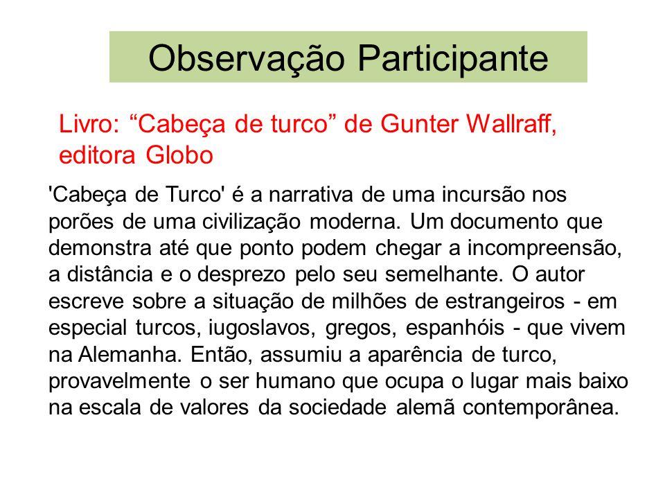 Observação Participante Livro: Cabeça de turco de Gunter Wallraff, editora Globo 'Cabeça de Turco' é a narrativa de uma incursão nos porões de uma civ