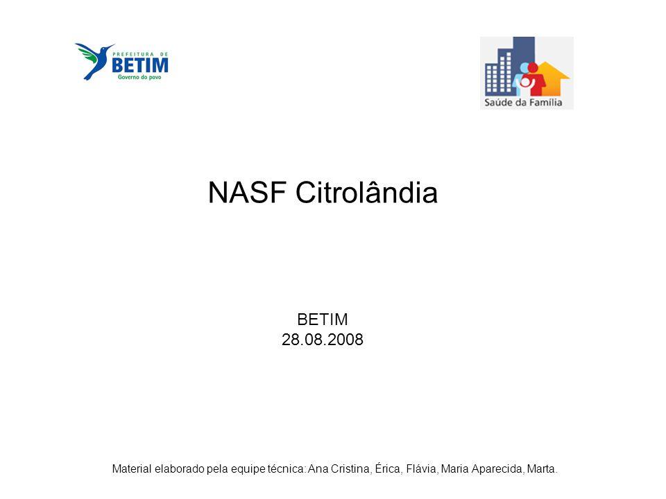 NASF Citrolândia BETIM 28.08.2008 Material elaborado pela equipe técnica: Ana Cristina, Érica, Flávia, Maria Aparecida, Marta.