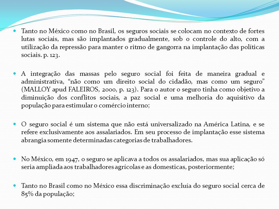Tanto no México como no Brasil, os seguros sociais se colocam no contexto de fortes lutas sociais, mas são implantados gradualmente, sob o controle do