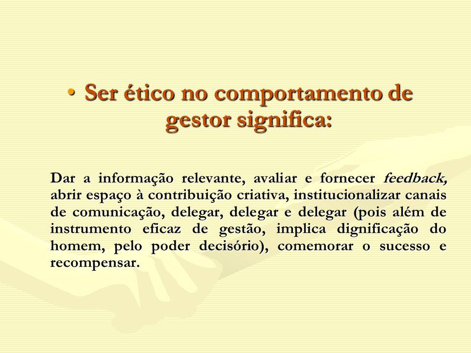 Ser ético no comportamento de gestor significa:Ser ético no comportamento de gestor significa: Dar a informação relevante, avaliar e fornecer feedback