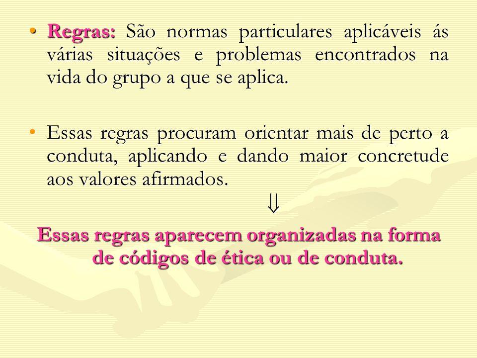 Regras: São normas particulares aplicáveis ás várias situações e problemas encontrados na vida do grupo a que se aplica.Regras: São normas particulare