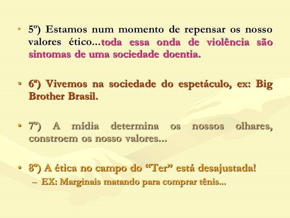 5º) Estamos num momento de repensar os nosso valores ético...toda essa onda de violência são sintomas de uma sociedade doentia.5º) Estamos num momento