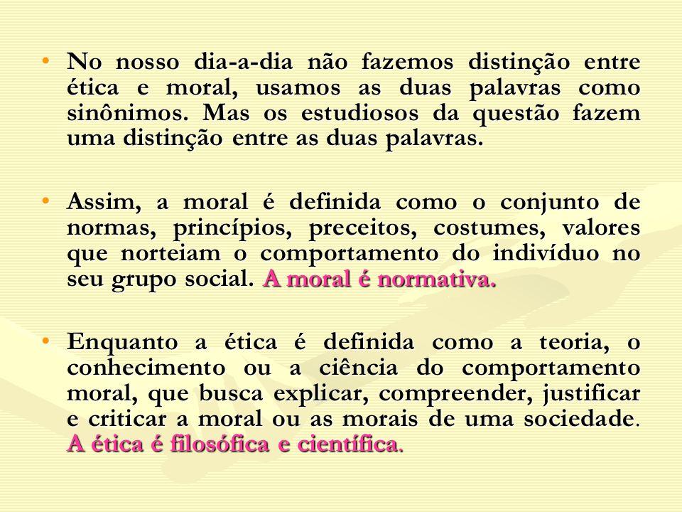 No nosso dia-a-dia não fazemos distinção entre ética e moral, usamos as duas palavras como sinônimos. Mas os estudiosos da questão fazem uma distinção