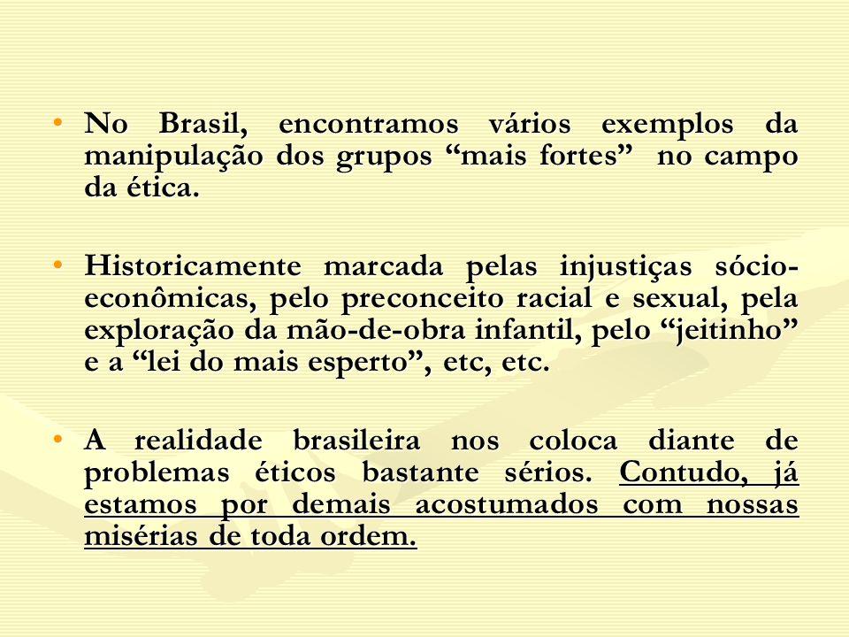 No Brasil, encontramos vários exemplos da manipulação dos grupos mais fortes no campo da ética.No Brasil, encontramos vários exemplos da manipulação d