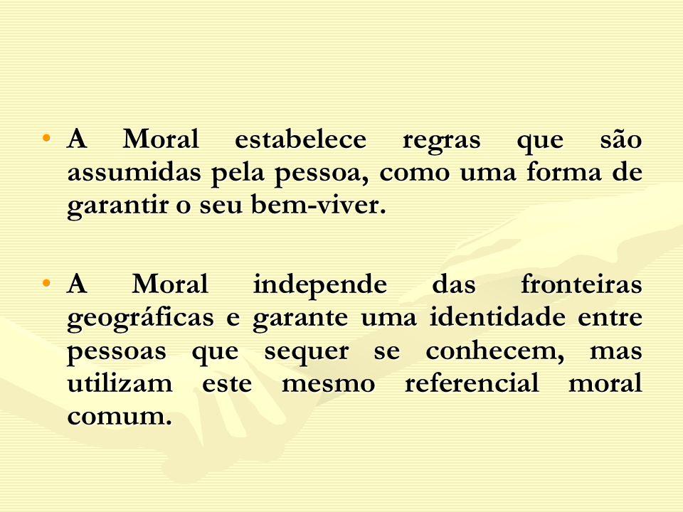 A Moral estabelece regras que são assumidas pela pessoa, como uma forma de garantir o seu bem-viver.A Moral estabelece regras que são assumidas pela p