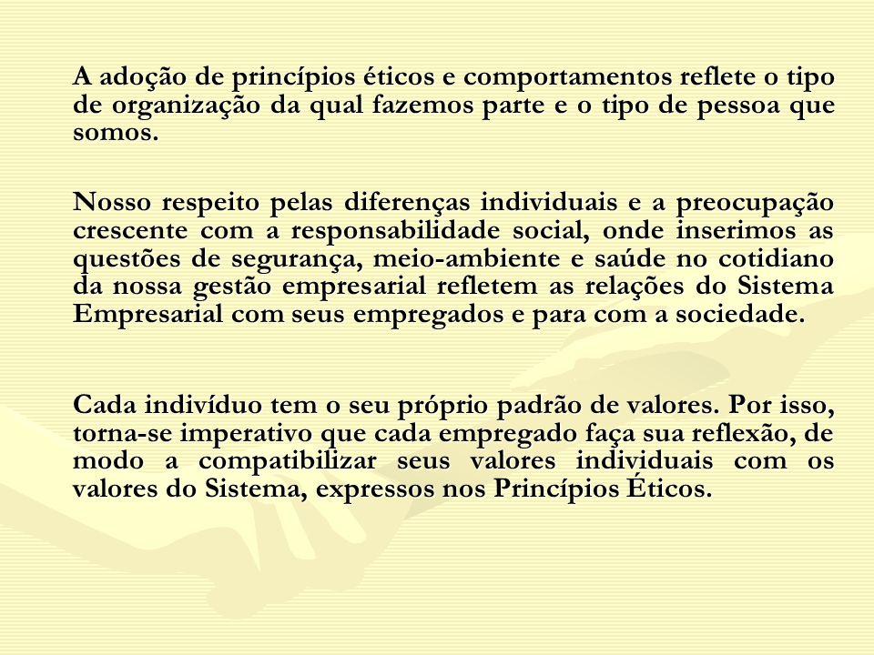 A adoção de princípios éticos e comportamentos reflete o tipo de organização da qual fazemos parte e o tipo de pessoa que somos. Nosso respeito pelas