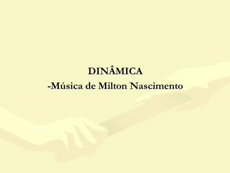 DINÂMICA -Música de Milton Nascimento