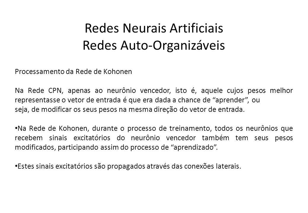 Redes Neurais Artificiais Redes Auto-Organizáveis Processamento da Rede de Kohonen Na Rede CPN, apenas ao neurônio vencedor, isto é, aquele cujos peso