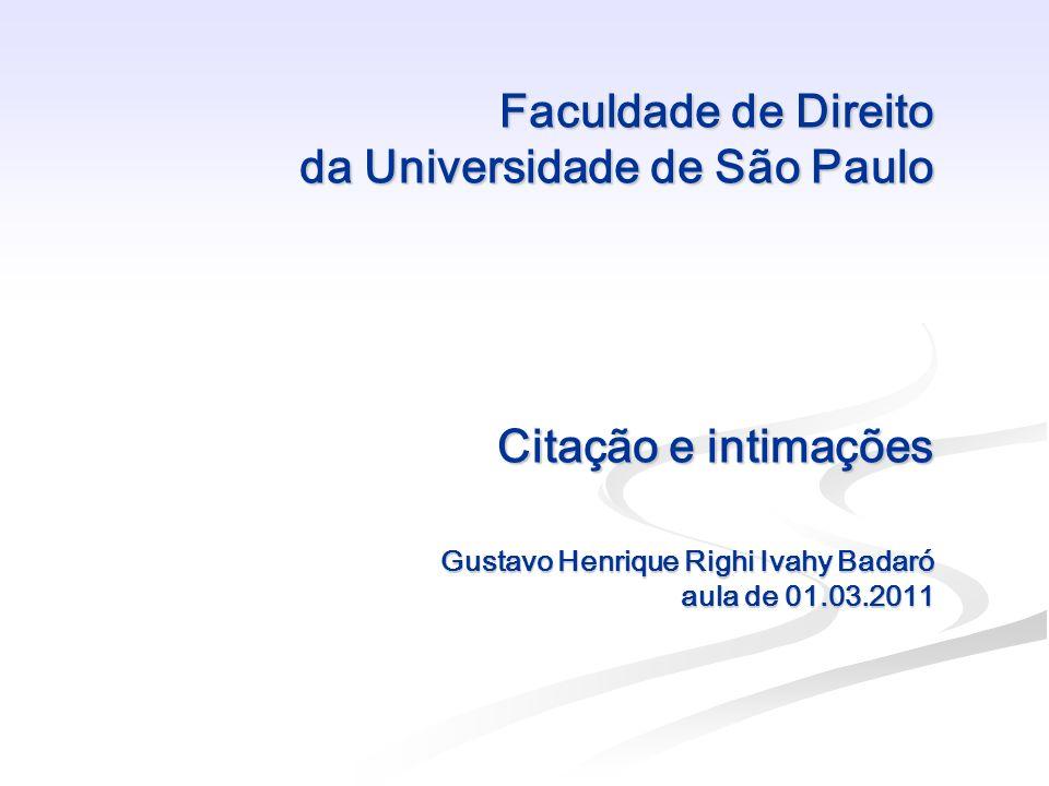 Faculdade de Direito da Universidade de São Paulo Citação e intimações Gustavo Henrique Righi Ivahy Badaró aula de 01.03.2011 Faculdade de Direito da