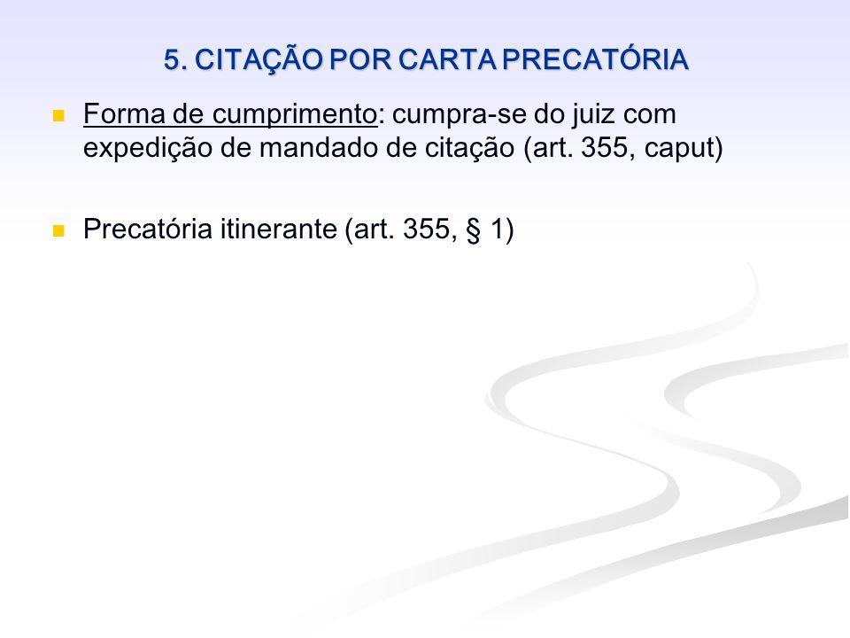 5. CITAÇÃO POR CARTA PRECATÓRIA Forma de cumprimento: cumpra-se do juiz com expedição de mandado de citação (art. 355, caput) Precatória itinerante (a