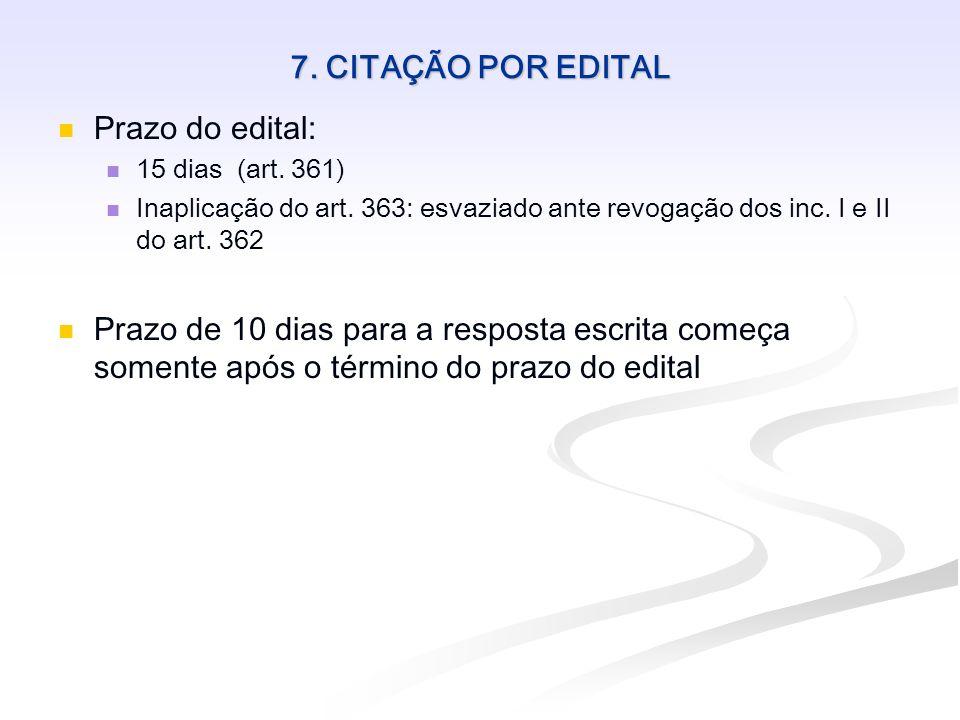 7. CITAÇÃO POR EDITAL Prazo do edital: 15 dias (art. 361) Inaplicação do art. 363: esvaziado ante revogação dos inc. I e II do art. 362 Prazo de 10 di