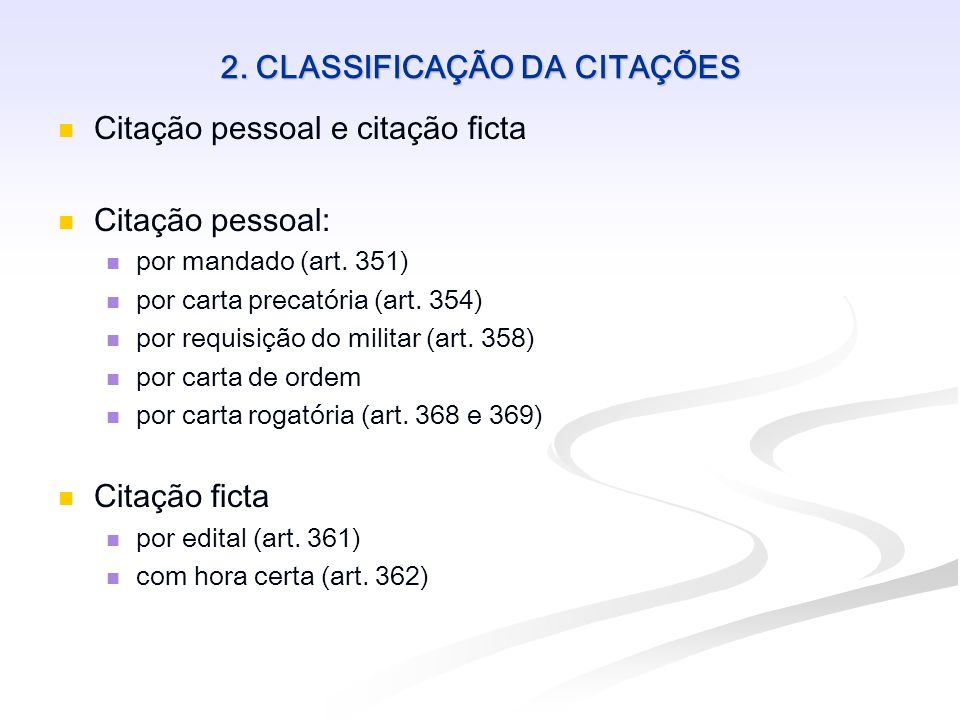 2. CLASSIFICAÇÃO DA CITAÇÕES Citação pessoal e citação ficta Citação pessoal: por mandado (art. 351) por carta precatória (art. 354) por requisição do