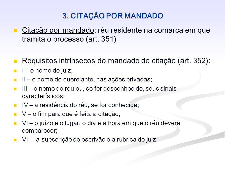 3. CITAÇÃO POR MANDADO Citação por mandado: réu residente na comarca em que tramita o processo (art. 351) Requisitos intrínsecos do mandado de citação