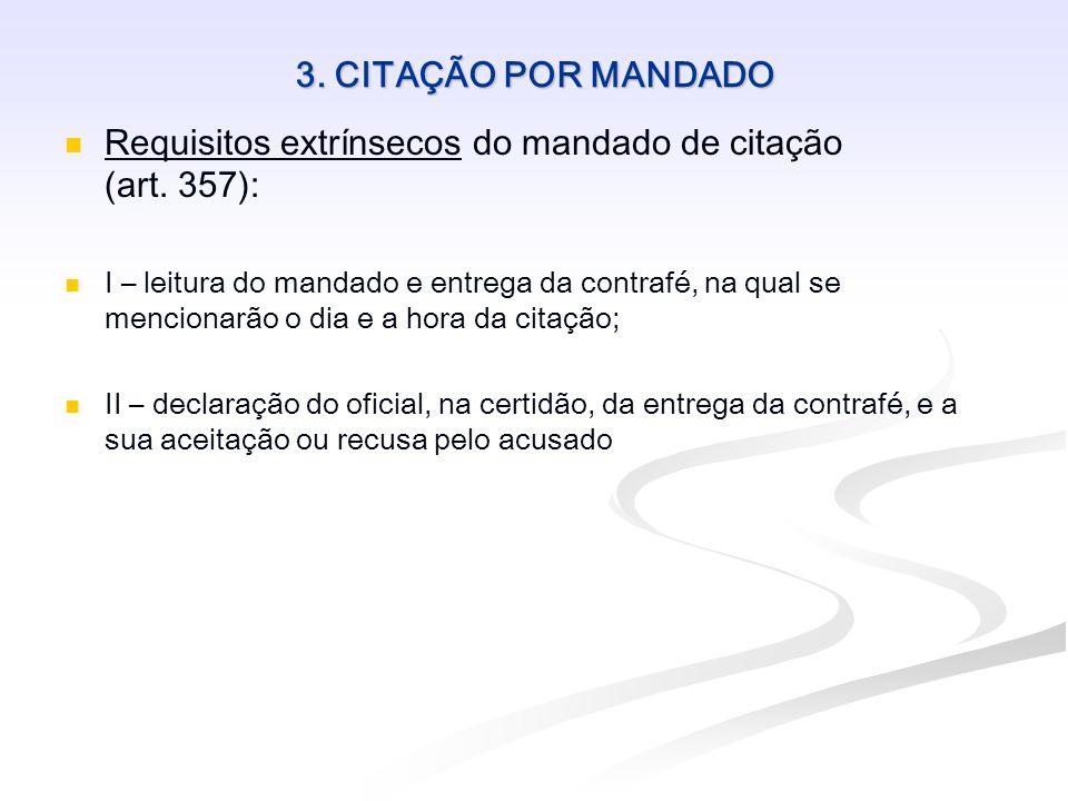 3. CITAÇÃO POR MANDADO Requisitos extrínsecos do mandado de citação (art. 357): I – leitura do mandado e entrega da contrafé, na qual se mencionarão o