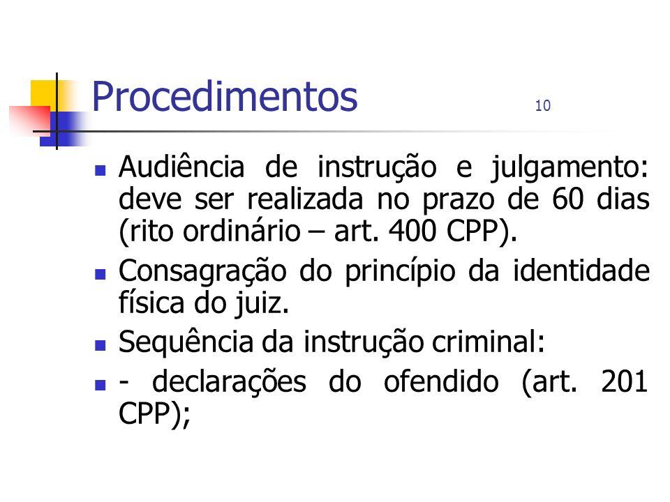 Procedimentos 10 Audiência de instrução e julgamento: deve ser realizada no prazo de 60 dias (rito ordinário – art. 400 CPP). Consagração do princípio