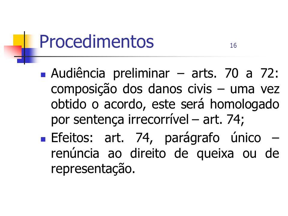 Procedimentos 16 Audiência preliminar – arts. 70 a 72: composição dos danos civis – uma vez obtido o acordo, este será homologado por sentença irrecor