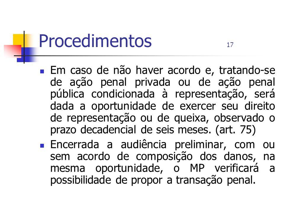 Procedimentos 17 Em caso de não haver acordo e, tratando-se de ação penal privada ou de ação penal pública condicionada à representação, será dada a o