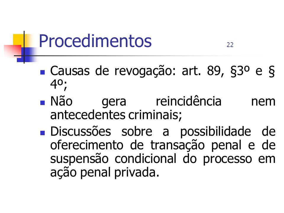 Procedimentos 22 Causas de revogação: art. 89, §3º e § 4º; Não gera reincidência nem antecedentes criminais; Discussões sobre a possibilidade de ofere