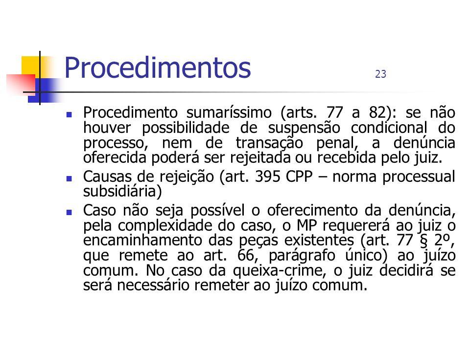 Procedimentos 23 Procedimento sumaríssimo (arts. 77 a 82): se não houver possibilidade de suspensão condicional do processo, nem de transação penal, a