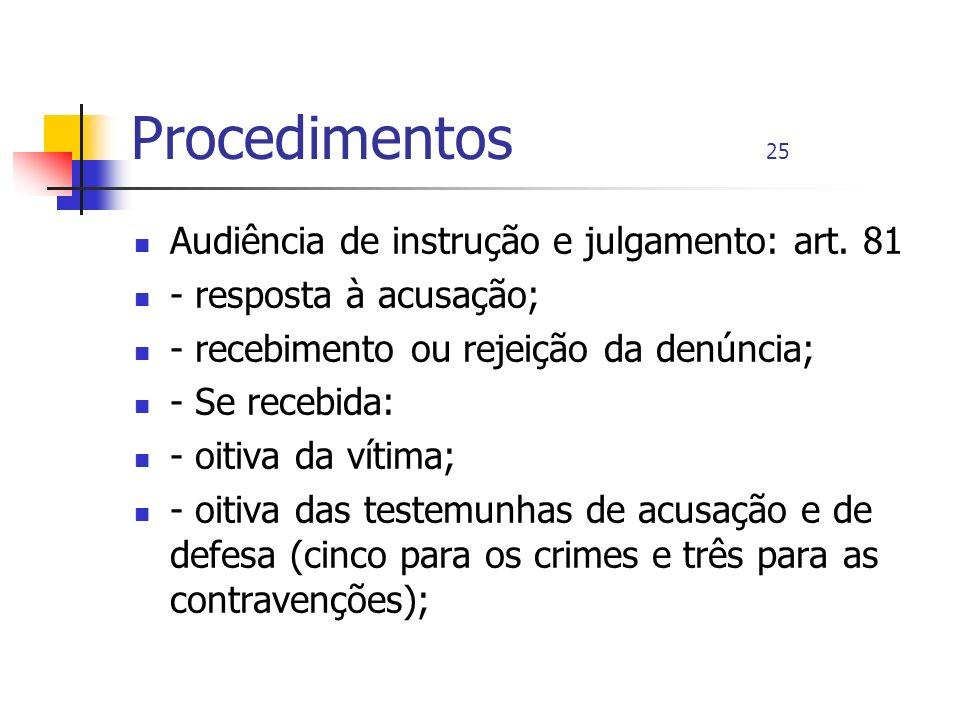 Procedimentos 25 Audiência de instrução e julgamento: art. 81 - resposta à acusação; - recebimento ou rejeição da denúncia; - Se recebida: - oitiva da