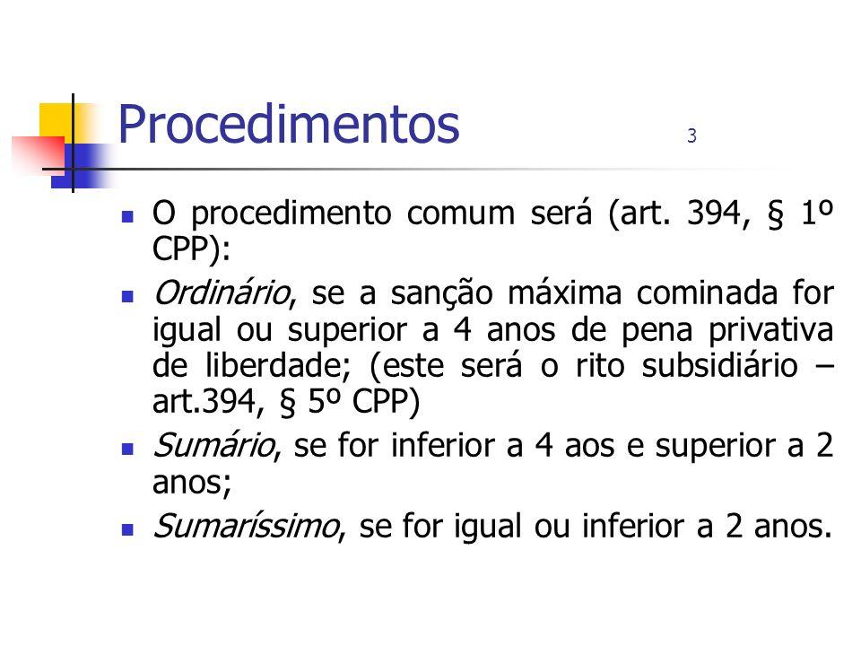 Procedimentos 3 O procedimento comum será (art. 394, § 1º CPP): Ordinário, se a sanção máxima cominada for igual ou superior a 4 anos de pena privativ