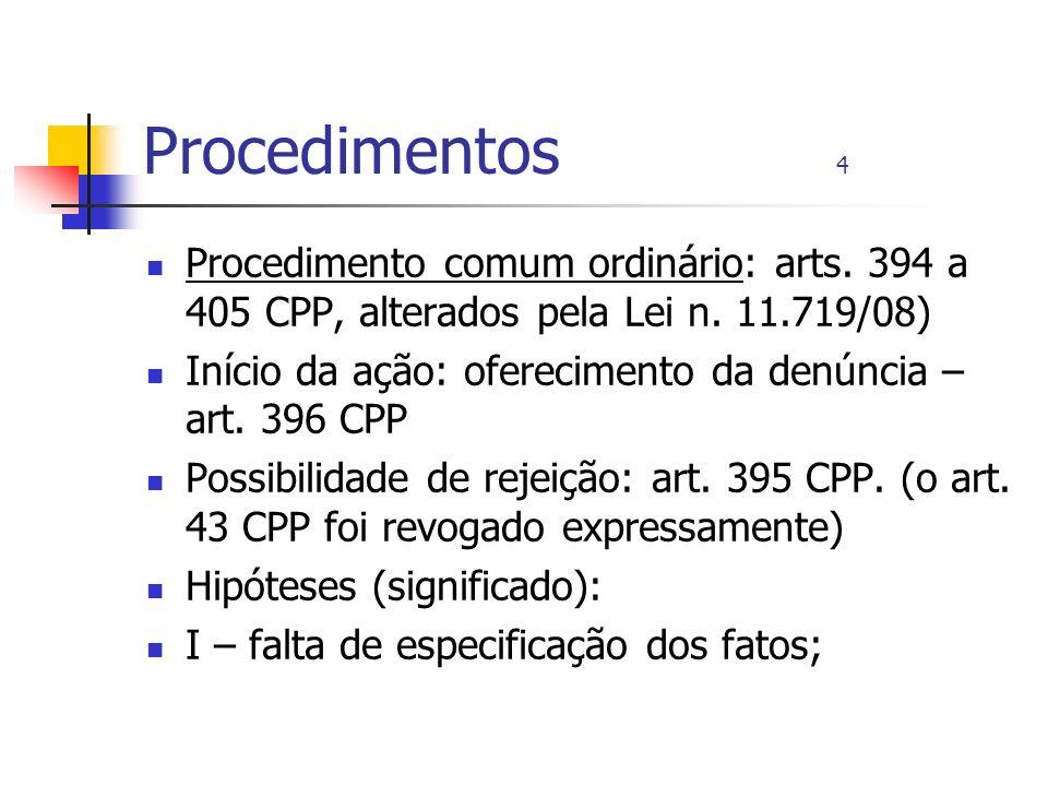 Procedimentos 4 Procedimento comum ordinário: arts. 394 a 405 CPP, alterados pela Lei n. 11.719/08) Início da ação: oferecimento da denúncia – art. 39